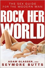 Rock Her World: The Sex Guide for the Modern Man