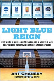 Light Blue Reign: How a City Slicker, a Quiet Kansan, and a Mountain Man Built College Basketball's Longest-Lasting Dynasty