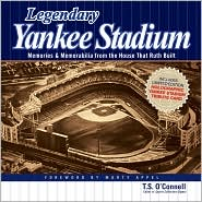 Legendary Yankee Stadium: Memories and Memorabilia from the House that Ruth built