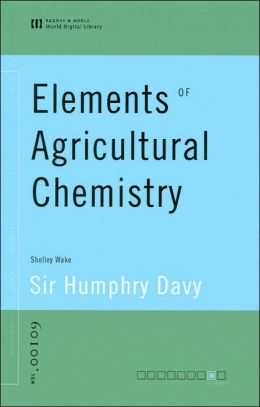 Elements of Agricultural Chemistry (World Digital Library Series)