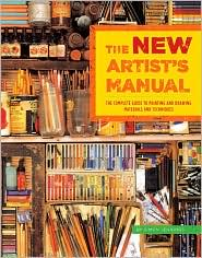 The New Artist's Manual: The Complete Guide to Painting and Drawing Materials and Techniques