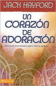 Un corazon de adoracion: Adorando a la manera que a Dios le agrada (The Heart of Praise: Worship After God's Own Heart)