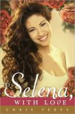 Book Cover Image. Title: To Selena, with Love, Author: Chris Perez