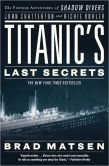 Book Cover Image. Title: Titanic's Last Secrets:  The Further Adventures of Shadow Divers John Chatterton and Richie Kohler, Author: Brad Matsen