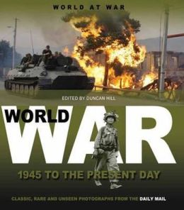 World At War: 1945 to the Present Day: Classic, Rare and Unseen