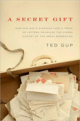 A Secret Gift: How One Man's Kindness - and a Trove of Letters - Revealed the Hidden History of the Great Depression