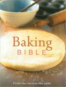 Baking Bible: From the Oven to the Table