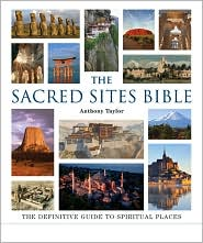 The Sacred Sites Bible: The Definitive Guide to Spiritual Places