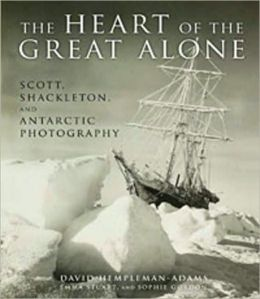 Heart of the Great Alone: Scott, Shackleton, and Antarctic Photography