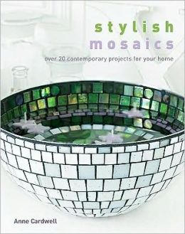 Stylish Mosaics: Over 20 Contemporary Projects for Your Home