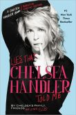 Book Cover Image. Title: Lies That Chelsea Handler Told Me, Author: Chelsea Handler