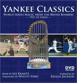 Yankee Classics: World Series Magic from the Bronx Bombers, 1921 to Today