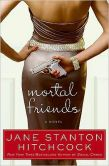 Book Cover Image. Title: Mortal Friends, Author: Jane Stanton Hitchcock