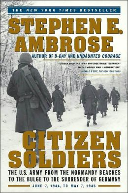 Citizen Soldiers: The U.S. Army from the Normandy Beaches to the Bulge to the Surrender of Germany, June 7, 1944 to May 7, 1945