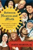 Book Cover Image. Title: Between Heaven and Mirth:  Why Joy, Humor, and Laughter Are at the Heart of the Spiritual Life, Author: James Martin