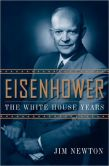 Book Cover Image. Title: Eisenhower:  The White House Years, Author: Jim Newton