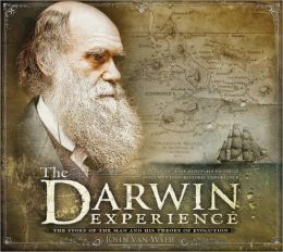 The Darwin Experience: The Story of the Man and His Theory of Evolution