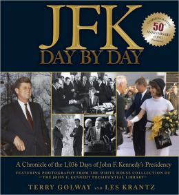 JFK: Day by Day: A Chronicle of the 1,036 Days of John F. Kennedy's Presidency