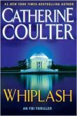 Book Cover Image. Title: Whiplash (FBI Series #14), Author: Catherine Coulter