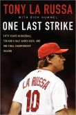 Book Cover Image. Title: One Last Strike:  Fifty Years in Baseball, Ten and a Half Games Back, and One Final Championship Season, Author: Tony La Russa