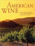 Book Cover Image. Title: American Wine:  The Ultimate Companion to the Wines and Wineries of the United States, Author: Jancis Robinson