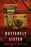 Book Cover Image. Title: The Butterfly Sister:  A Novel, Author: Amy Gail Hansen