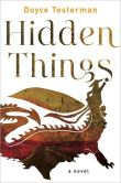 Book Cover Image. Title: Hidden Things:  A Novel, Author: Doyce Testerman