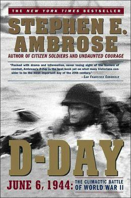 D-Day, June 6, 1944: The Climactic Battle of World War II