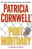 Book Cover Image. Title: Port Mortuary (Kay Scarpetta Series #18), Author: Patricia Cornwell