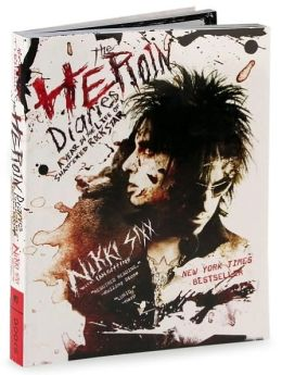 The Heroin Diaries: A Year in the Life of a Shattered Rock Star