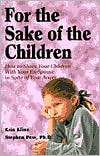 For the Sake of the Children: How to Share Your Children with Your Ex-Spouse - in Spite of Your Anger