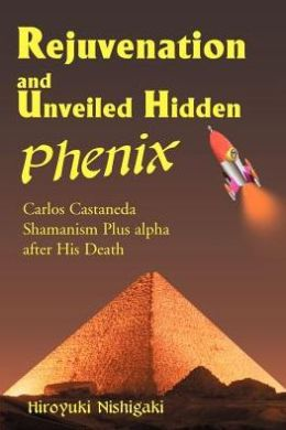 Rejuvenation and Unveiled Hidden Phenix: Carlos Castaneda Shamanism Plus after His Death
