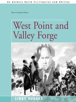 West Point and Valley Forge