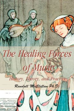The Healing Forces of Music:History, Theory, and Practice