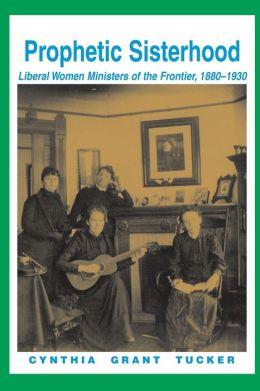 Prophetic Sisterhood:Liberal Women Ministers of the Frontier, 1880-1930