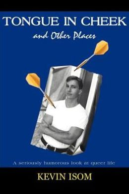 Tongue in Cheek and Other Places:A Seriously Humorous Look at Queer Life