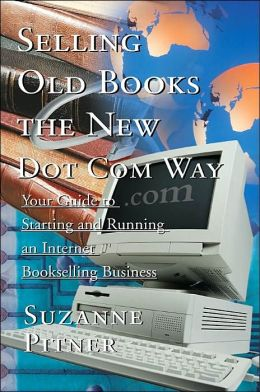 Selling Old Books the New Dot Com Way: Your Guide to Starting and Running an Internet Bookselling Business Suzanne F. Pitner