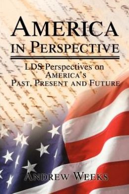 America in Perspective: LDS Perspectives on America's Past, Present and Future