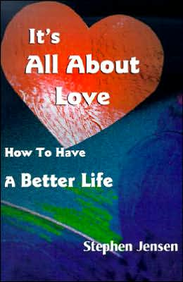 It's All About Love:How To Have A Better Life