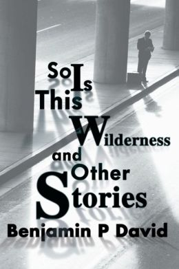So Is This Wilderness and Other Stories