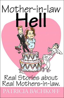 Mother-in-law Hell:Real Stories about Real Mothers-in-law.