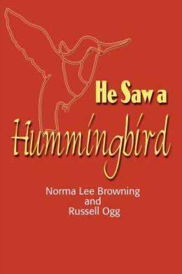 He Saw a Hummingbird