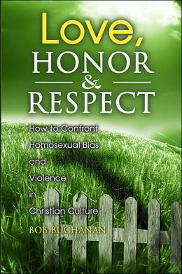 Love, Honor and Respect: How to Confront Homosexual Bias and Violence in Christian Culture