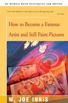 How To Become A Famous Artist And Still Paint Pictures