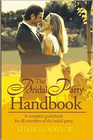 The Bridal Party Handbook: A Complete Guidebook for All Members of the Bridal Party