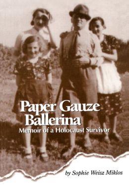 Paper Gauze Ballerina: Memoir of a Holocaust Survivor