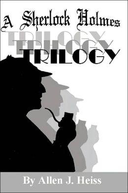 A Sherlock Holmes Trilogy
