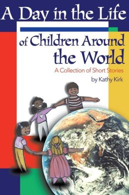 A Day in the Life of Children Around the World: A Collection of Short Stories