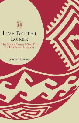 Live Better Longer:The Parcells Center 7-Step Plan for Health and Longevity