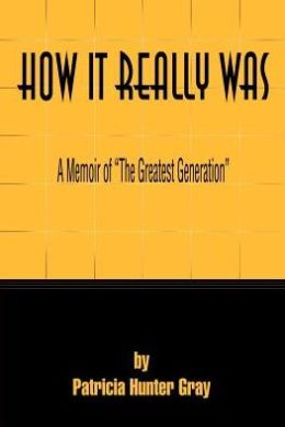 How It Really Was: A Memoir of the Greatest Generation